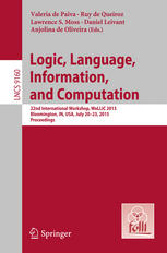 Logic, Language, Information, and Computation: 22nd International Workshop, WoLLIC 2015, Bloomington, IN, USA, July 20-23, 2015, Proceedings