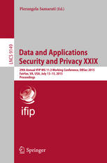 Data and Applications Security and Privacy XXIX: 29th Annual IFIP WG 11.3 Working Conference, DBSec 2015, Fairfax, VA, USA, July 13-15, 2015, Proceedi