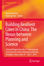 Building Resilient Cities in China: The Nexus between Planning and Science: Selected Papers from the 7th International Association for China Planning