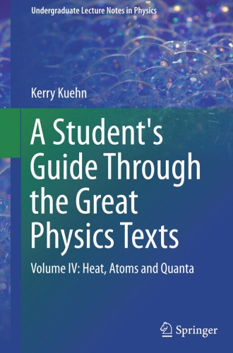 A Students Guide Through the Great Physics Texts: Volume IV: Heat, Atoms and Quanta