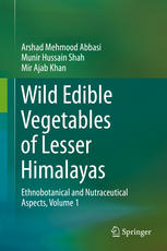 Wild Edible Vegetables of Lesser Himalayas: Ethnobotanical and Nutraceutical Aspects, Volume 1