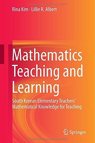 Mathematics Teaching and Learning: South Korean Elementary Teachers Mathematical Knowledge for Teaching