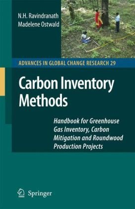 Carbon Inventory Methods: Handbook for Greenhouse Gas Inventory, Carbon Mitigation and Roundwood Production Projects (Advances in Global Change Resear