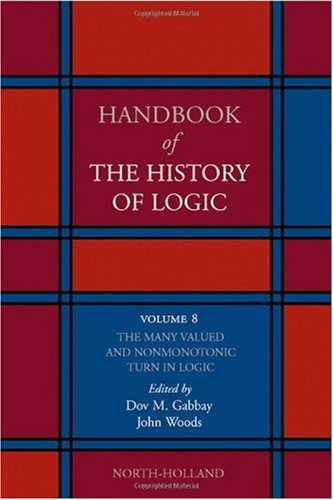 Handbook of the History of Logic. Volume 08: The Many Valued and Nonmonotonic Turn in Logic