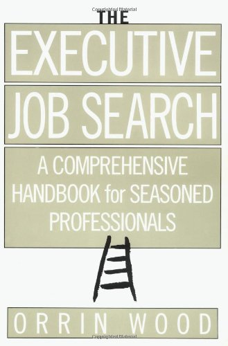 The Executive Job Search: A Comprehensive Handbook for Seasoned Professionals