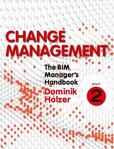 The BIM managers handbook : guidance for professionals in architecture, engineering, and construction. ePart 2, Change management