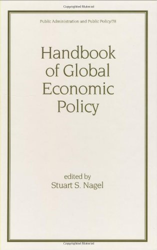 Handbook of Global Economic Policy (Public Administration and Public Policy, 78)