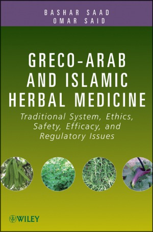 Greco-Arab and Islamic Herbal Medicine  Traditional System, Ethics, Safety, Efficacy, and Regulatory Issues