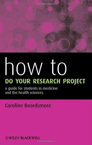 How to Do Your Research Project: A Guide for Students in Medicine and The Health Sciences