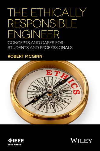 The Ethically Responsible Engineer : Concepts and Cases for Students and Professionals