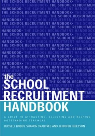 The School Recruitment Handbook: A Guide to Attracting, Selecting and Keeping Outstanding Teachers