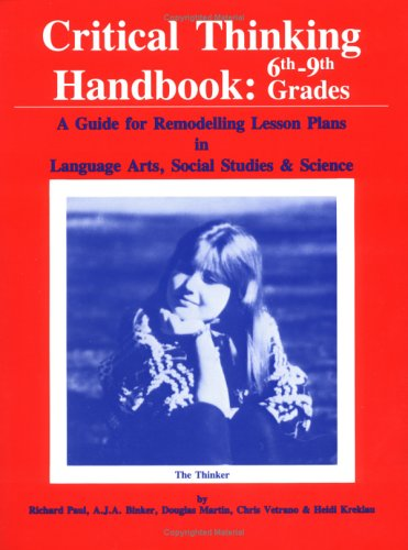 Critical Thinking Handbook 6Th-9Th Grades: A Guide for Remodelling Lesson Plans in Language Arts, Social Studies, and Science