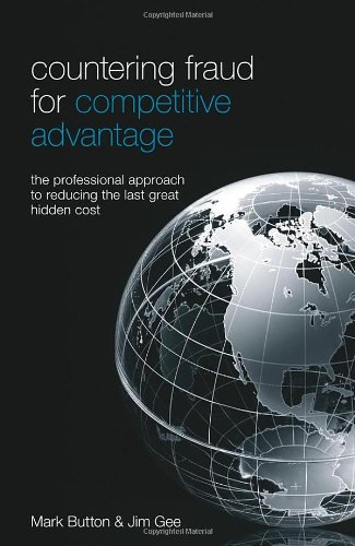 Countering fraud for competitive advantage : the professional approach to reducing the last great hidden cost