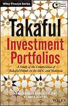 Takaful investment portfolios : a study of the composition of takaful funds in the GCC and Malaysia
