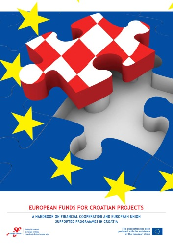 EUROPEAN FUNDS FOR CROATIAN PROJECTS: A Handbook on Financial Cooperation and European Union Supported Programmes in Croatia
