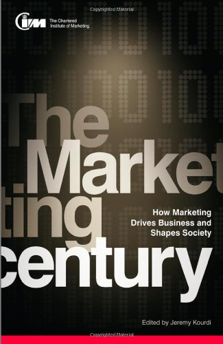 The marketing century : how marketing drives business and shapes society : The Chartered Institute of Marketing