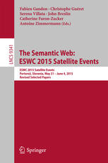 The Semantic Web: ESWC 2015 Satellite Events: ESWC 2015 Satellite Events Portorož, Slovenia, May 31 – June 4, 2015, Revised Selected Papers