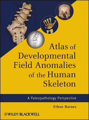 Atlas of Developmental Field Anomalies of the Human Skeleton: A Paleopathology Perspective