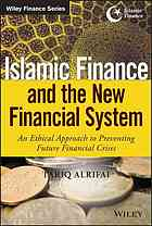 Islamic finance and the new financial system : an ethical approach to preventing future financial crises