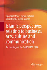 Islamic perspectives relating to business, arts, culture and communication: Proceedings of the 1st ICIBACC 2014