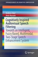 Cognitively Inspired Audiovisual Speech Filtering: Towards an Intelligent, Fuzzy Based, Multimodal, Two-Stage Speech Enhancement System