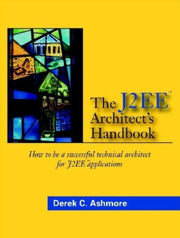 The J2EE architects handbook: how to be a successful technical architect for J2EE applications