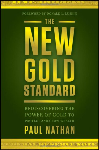 The new gold standard : rediscovering the power of gold to protect and grow wealth