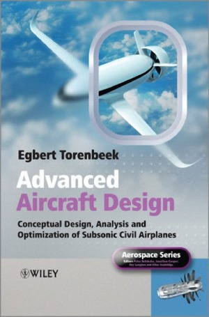 Advanced Aircraft Design: Conceptual Design, Technology and Optimization of Subsonic Civil Airplanes