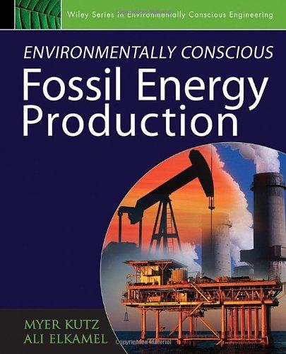 Environmentally Conscious Fossil Energy Production (Environmentally Conscious Engineering, Myer Kutz Series)