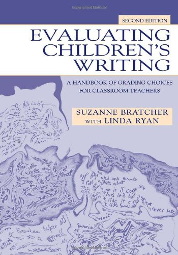 Evaluating Childrens Writing: A Handbook of Grading Choices for Classroom Teachers