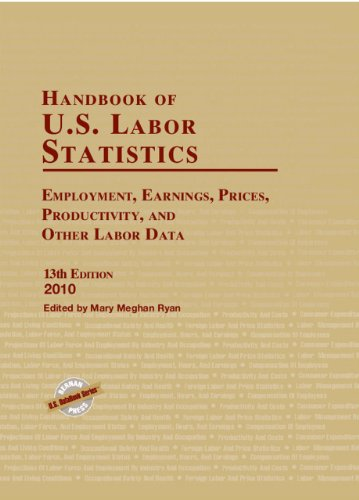 Handbook of U.S. Labor Statistics 2010: Employment, Earnings, Prices, Productivity, and Other Labor Data