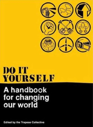 Do It Yourself  A Handbook for Changing Our World