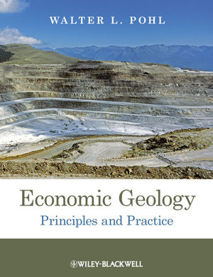 Economic Geology Principles and Practice: Metals, Minerals, Coal and Hydrocarbons - Introduction to Formation and Sustainable Exploitation of Mineral