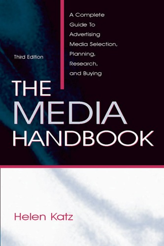 The Media Handbook: A Complete Guide to Advertising Media Selection, Planning, Research And Buying