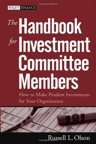The Handbook for Investment Committee Members: How to Make Prudent Investments for Your Organization (Wiley Finance)