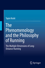 The Phenomenology and the Philosophy of Running: The Multiple Dimensions of Long-Distance Running