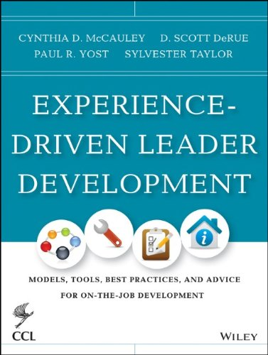 Experience-driven leader development : models, tools, best practices, and advice for on-the-job development