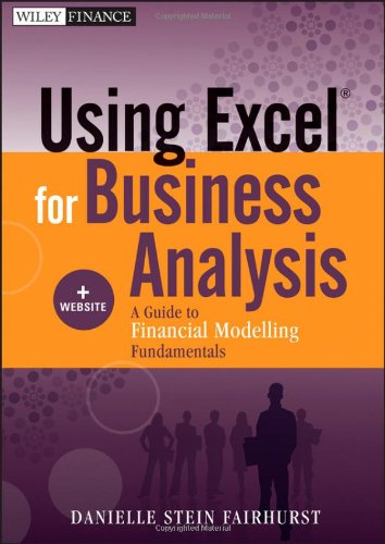 Using Excel for Business Analysis, + Website: A Guide to Financial Modelling Fundamentals