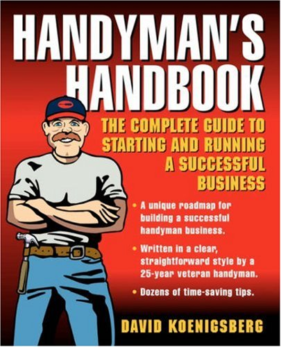 Handymans Handbook: The Complete Guide to Starting and Running a Successful Business