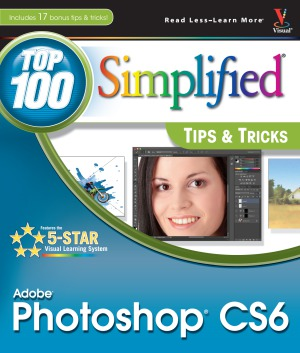 Adobe Photoshop CS6 - Top 100 Simplified Tips and Tricks