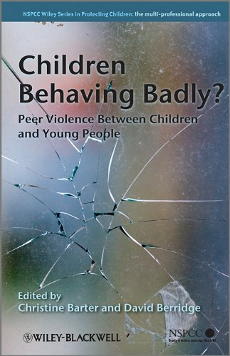 Children Behaving Badly: Peer Violence Between Children and Young People (Wiley Child Protection & Policy Series)