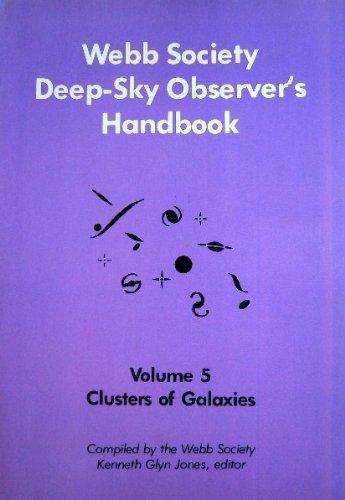 Webb Society Deep-Sky Observers Handbook: Clusters of Galaxies (Volume 5)