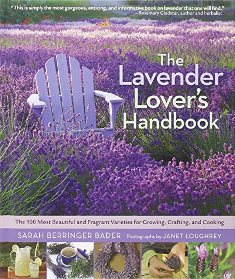 The Lavender Lovers Handbook: The 100 Most Beautiful and Fragrant Varieties for Growing, Crafting, and Cookin