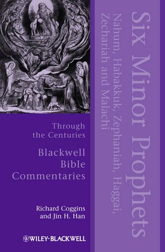 Six Minor Prophets Through the Centuries: Nahum, Habakkuk, Zephaniah, Haggai, Zechariah, and Malachi (Blackwell Bible Commentaries)