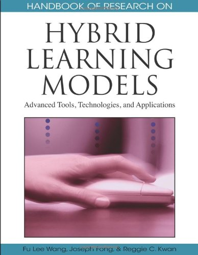 Handbook of Research on Hybrid Learning Models: Advanced Tools, Technologies, and Applications