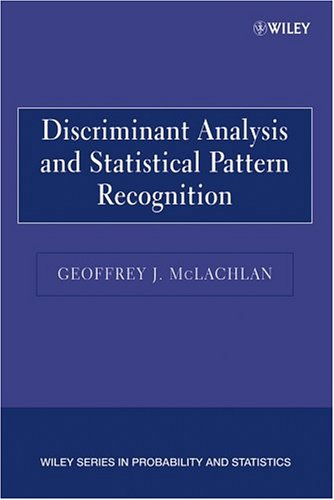 Discriminant Analysis and Statistical Pattern Recognition (Wiley Series in Probability and Statistics)