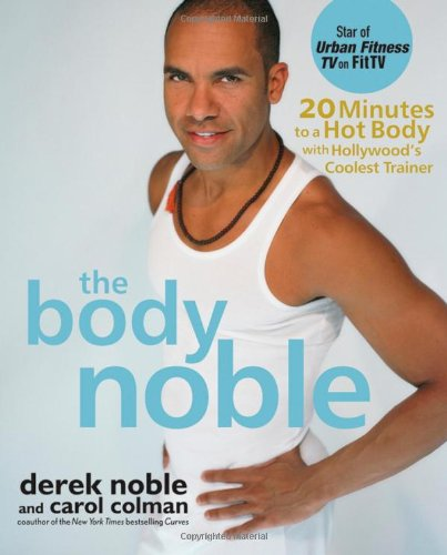 The Body Noble: 20 Minutes to a Hot Body with Hollywoods Coolest Trainer