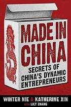 Made in China: secrets of Chinas dynamic entrepreneurs