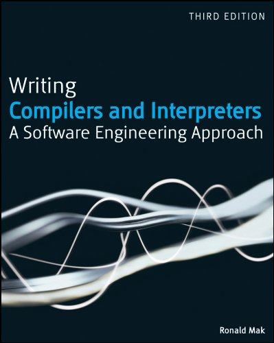 Writing Compilers and Interpreters: A Software Engineering Approach, Third Edition