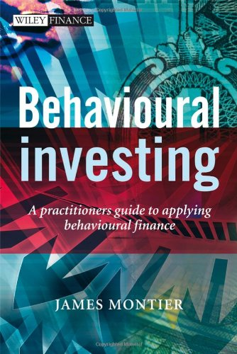 Behavioural Investing: A Practitioners Guide to Applying Behavioural Finance (The Wiley Finance Series)